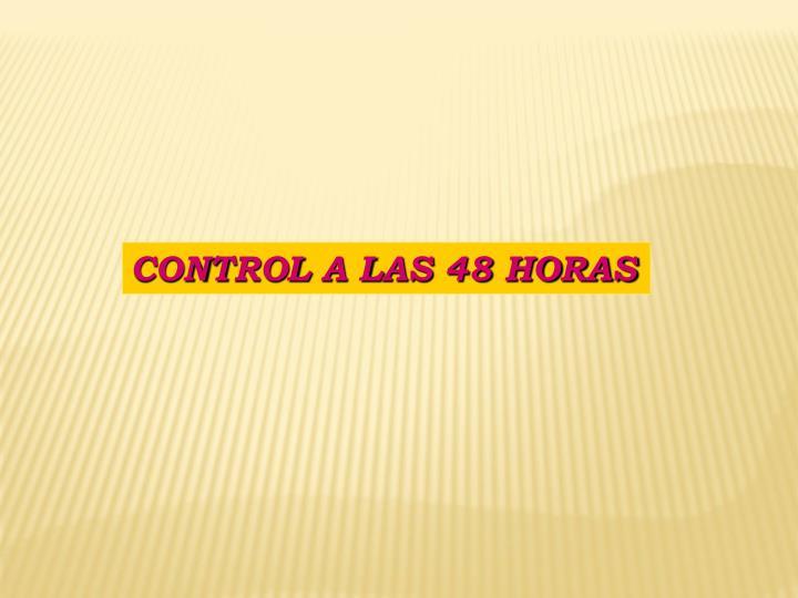 CONTROL A LAS 48 HORAS