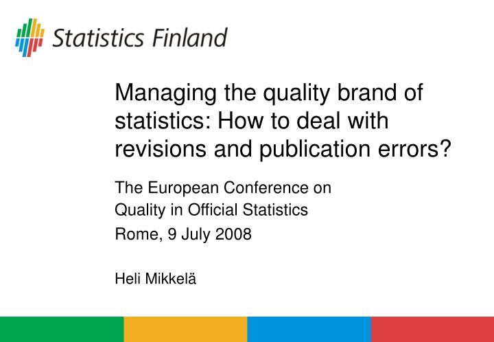 Managing the quality brand of statistics how to deal with revisions and publication errors