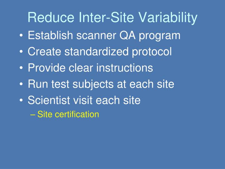 Reduce Inter-Site Variability