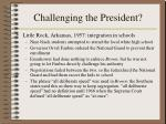 challenging the president