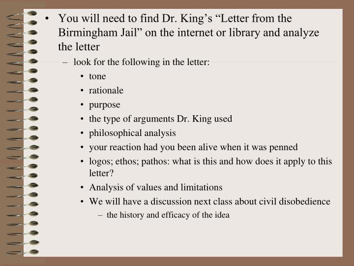 "You will need to find Dr. King's ""Letter from the Birmingham Jail"" on the internet or library and analyze the letter"