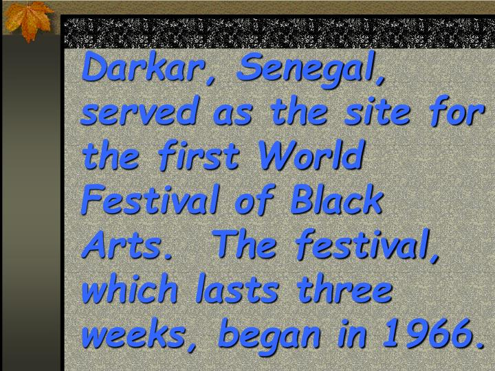 Darkar, Senegal, served as the site for the first World Festival of Black Arts.  The festival, which...