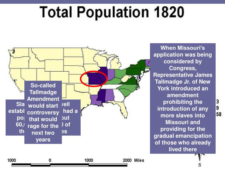 When Missouri's application was being considered by Congress, Representative James Tallmadge Jr. o...