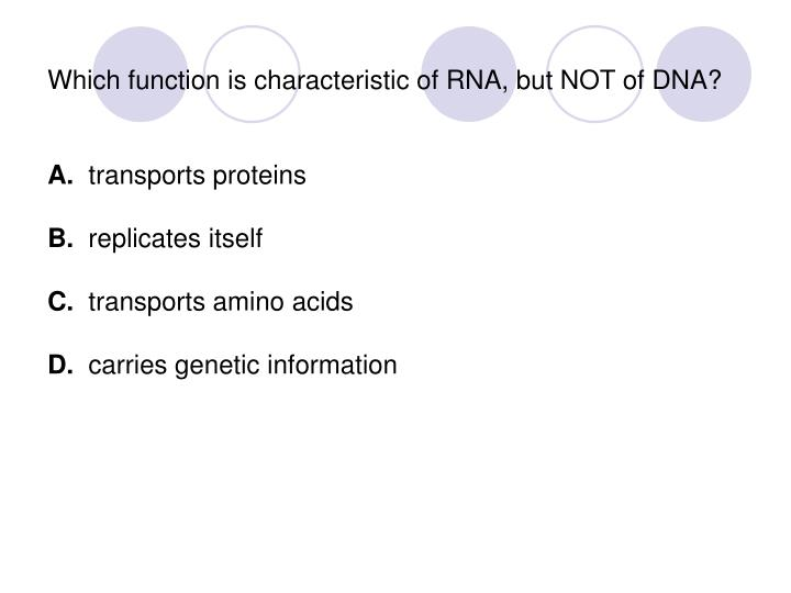 Which function is characteristic of RNA, but NOT of DNA?