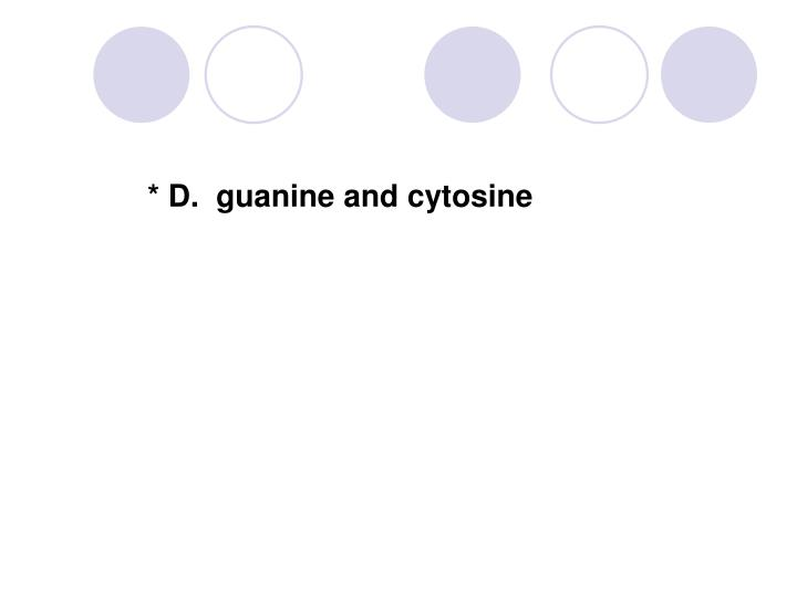 * D.  guanine and cytosine