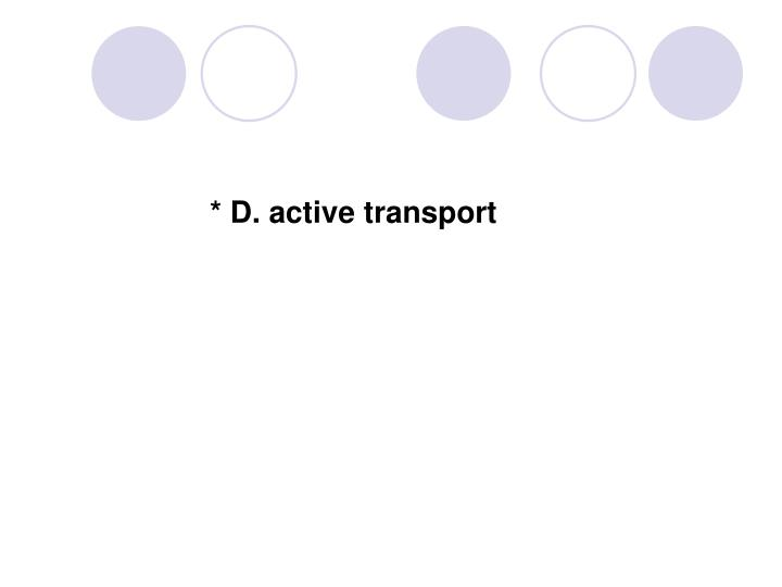 * D. active transport