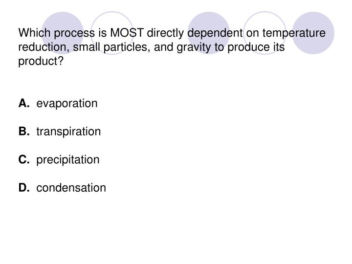 Which process is MOST directly dependent on temperature reduction, small particles, and gravity to produce its product?