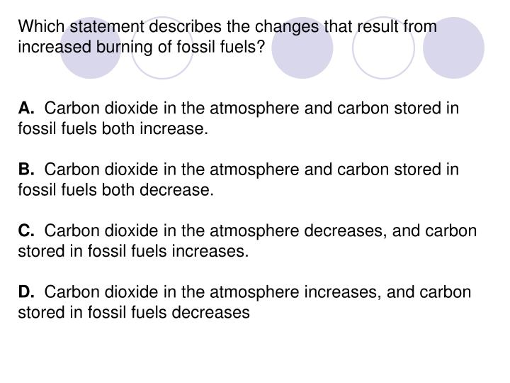 Which statement describes the changes that result from increased burning of fossil fuels?