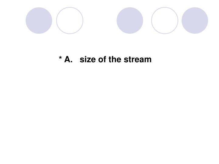 * A.   size of the stream