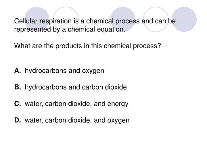 Cellular respiration is a chemical process and can be represented by a chemical equation.