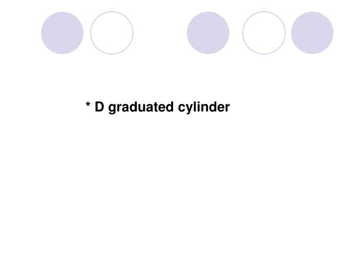 * D graduated cylinder