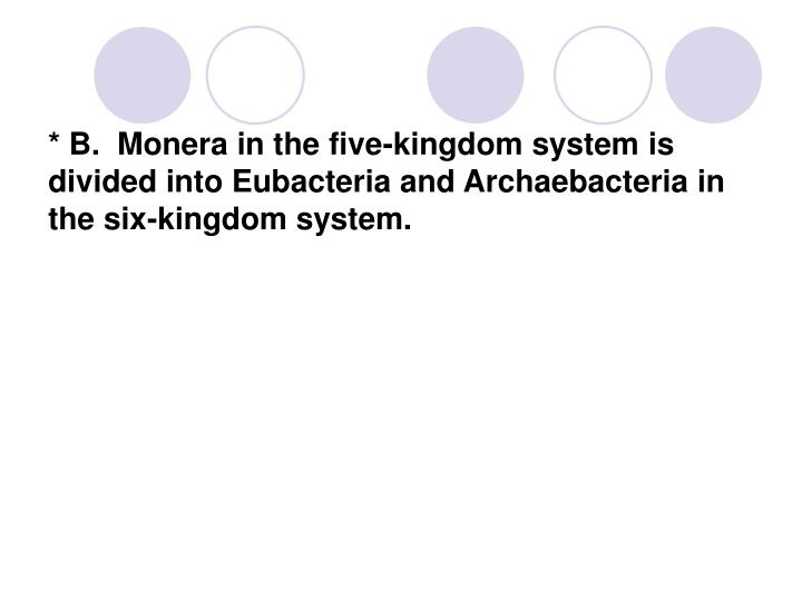 * B.  Monera in the five-kingdom system is