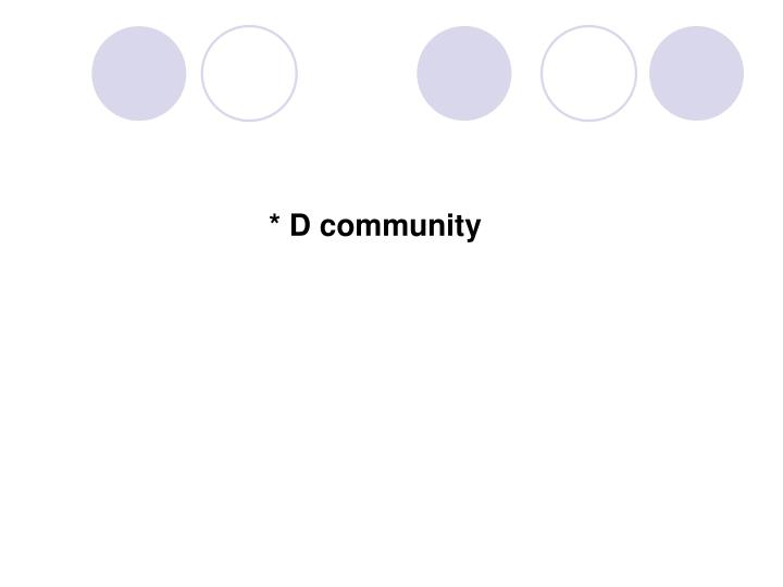 * D community