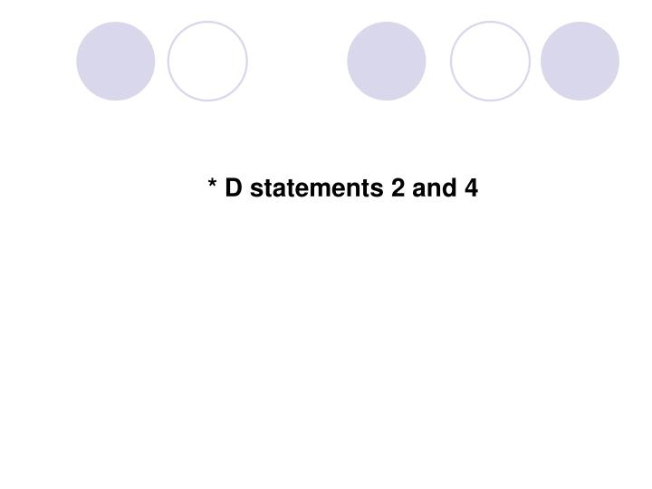 * D statements 2 and 4