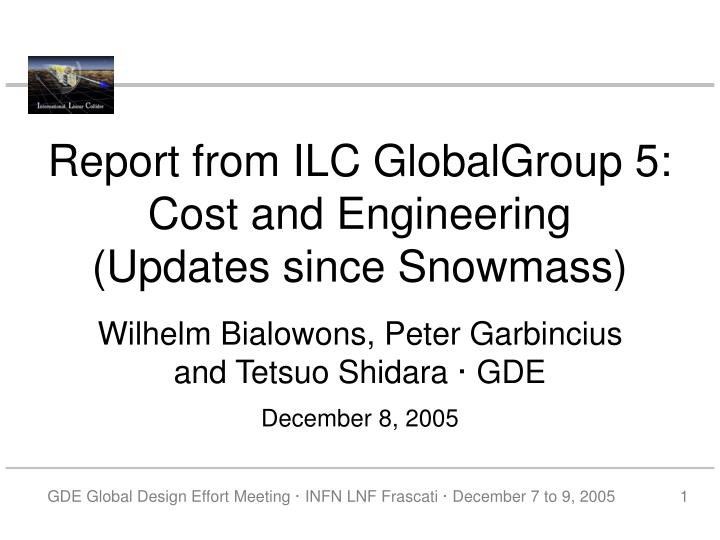 Report from ILC GlobalGroup 5: Cost and Engineering