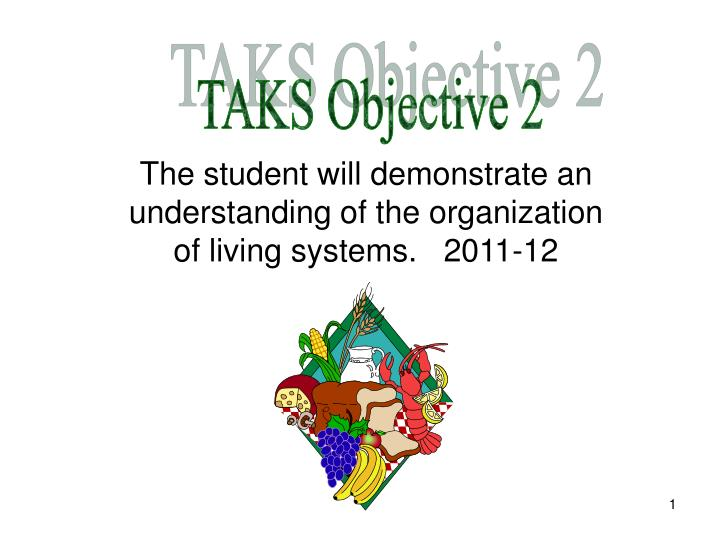 The student will demonstrate an understanding of the organization of living systems 2011 12