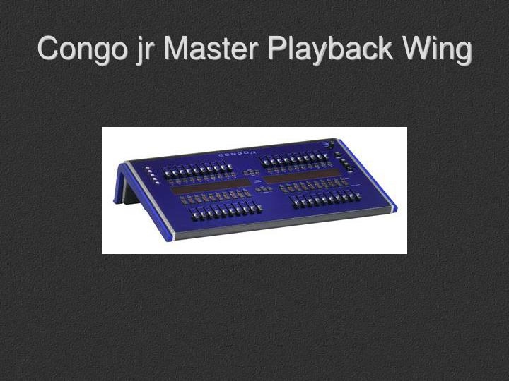 Congo jr Master Playback Wing