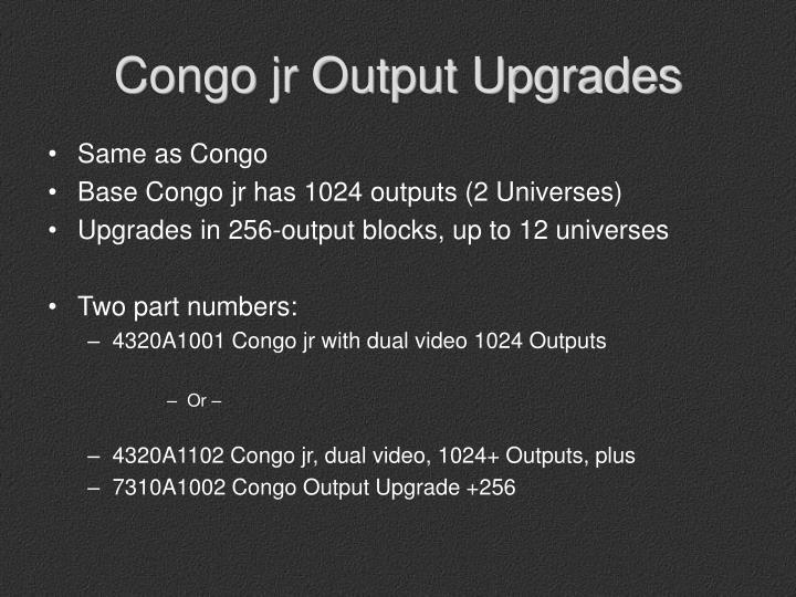 Congo jr Output Upgrades