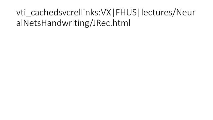 vti_cachedsvcrellinks:VX|FHUS|lectures/NeuralNetsHandwriting/JRec.html