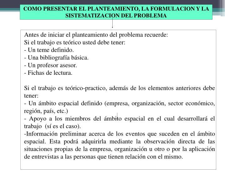 COMO PRESENTAR EL PLANTEAMIENTO, LA FORMULACION Y LA SISTEMATIZACION DEL PROBLEMA
