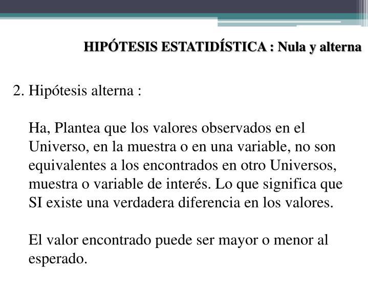 HIPÓTESIS ESTATIDÍSTICA : Nula y alterna