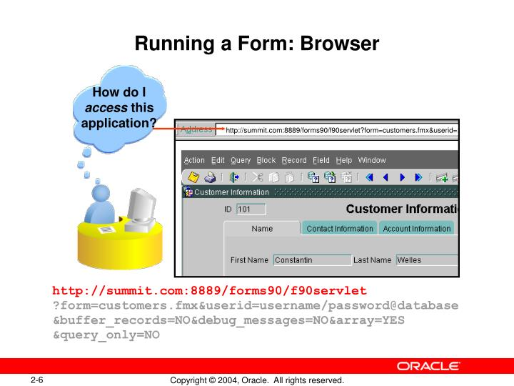 http://summit.com:8889/forms90/f90servlet?form=customers.fmx&userid=