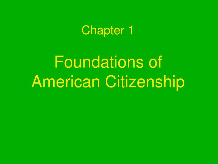 chapter 1 foundations of american citizenship