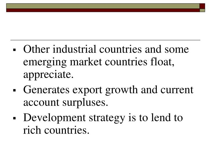 Other industrial countries and some emerging market countries float, appreciate.