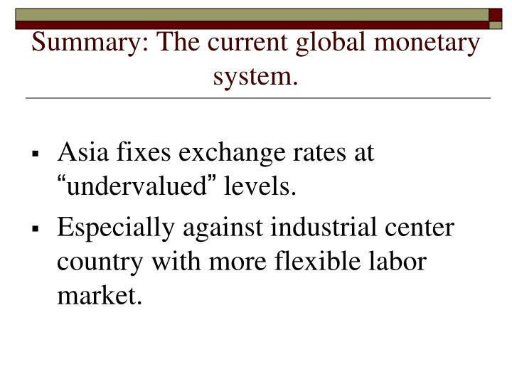 Summary: The current global monetary system.