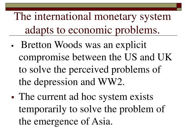 The international monetary system adapts to economic problems.