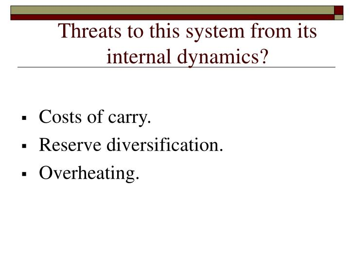 Threats to this system from its internal dynamics?