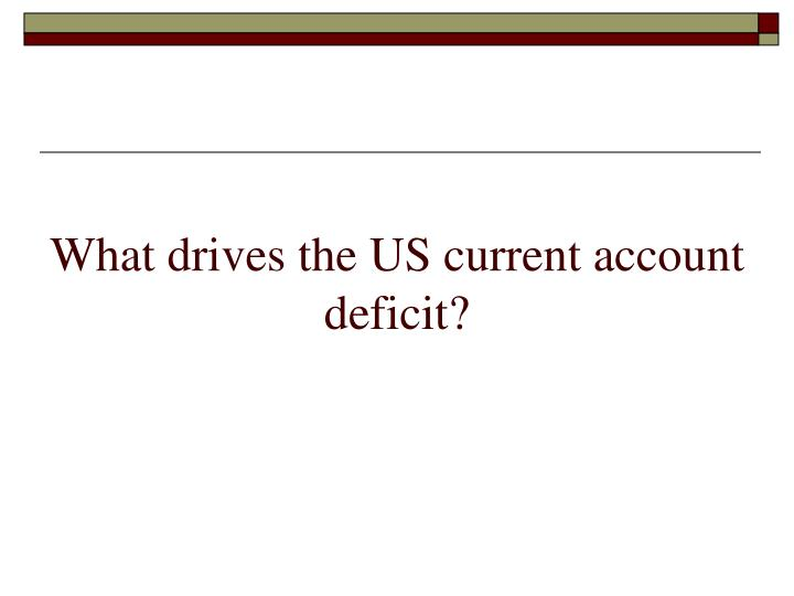 What drives the US current account deficit?