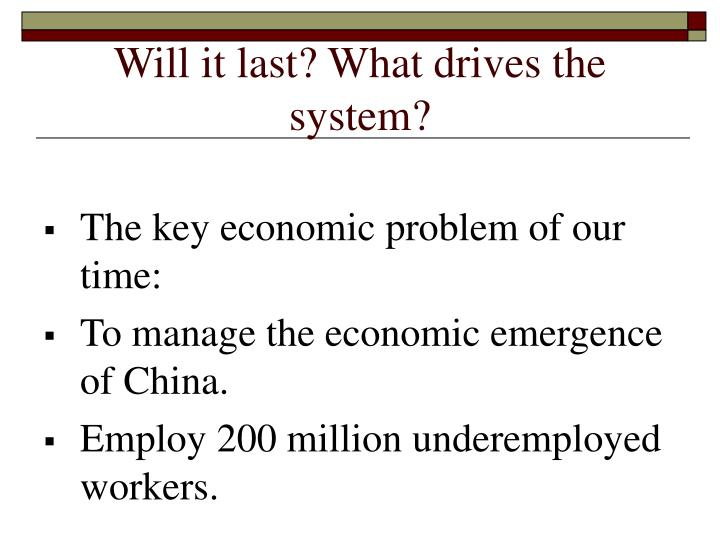 Will it last? What drives the system?