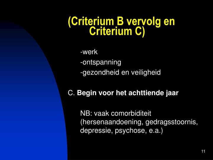 (Criterium B vervolg en Criterium C)