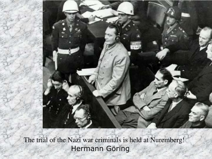 The trial of the Nazi war criminals is held at Nuremberg!
