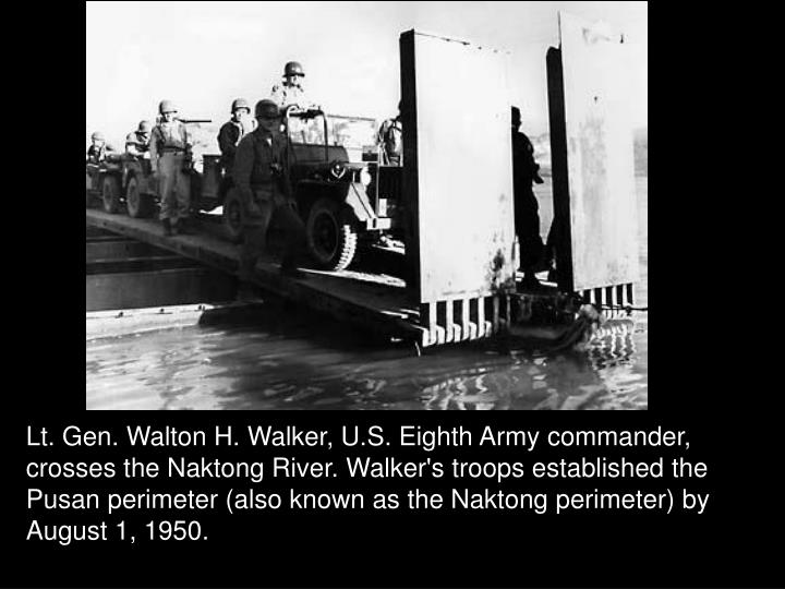 Lt. Gen. Walton H. Walker, U.S. Eighth Army commander, crosses the Naktong River. Walker's troops established the Pusan perimeter (also known as the Naktong perimeter) by August 1, 1950.