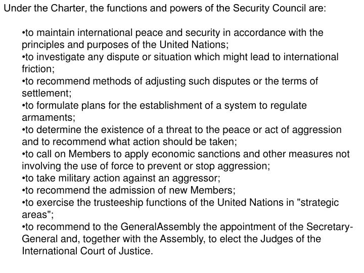 Under the Charter, the functions and powers of the Security Council are: