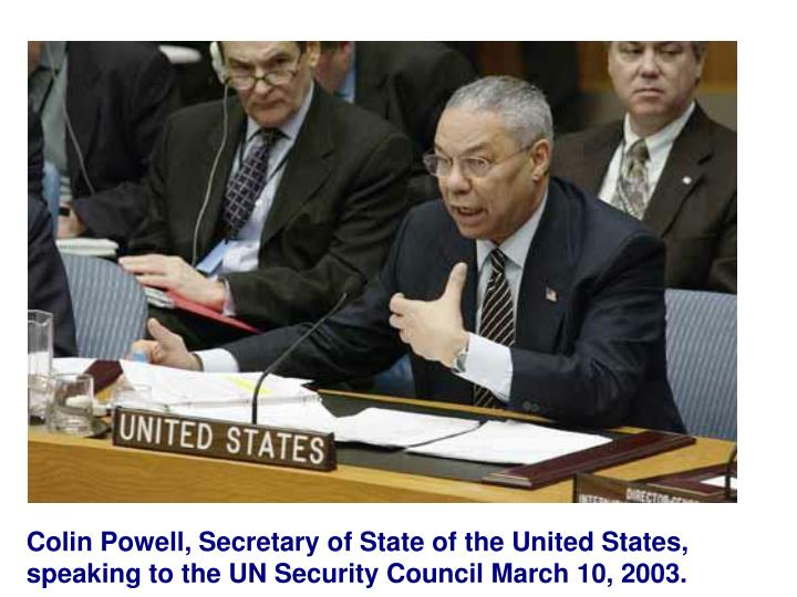 Colin Powell, Secretary of State of the United States, speaking to the UN Security Council March 10, 2003.