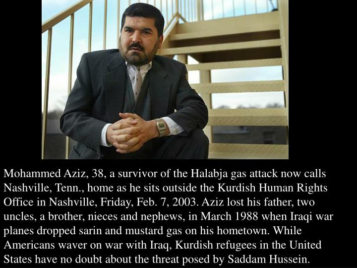 Mohammed Aziz, 38, a survivor of the Halabja gas attack now calls Nashville, Tenn., home as he sits outside the Kurdish Human Rights Office in Nashville, Friday, Feb. 7, 2003. Aziz lost his father, two uncles, a brother, nieces and nephews, in March 1988 when Iraqi war planes dropped sarin and mustard gas on his hometown. While Americans waver on war with Iraq, Kurdish refugees in the United States have no doubt about the threat posed by Saddam Hussein.