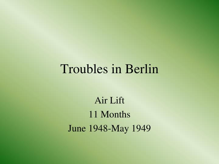 Troubles in Berlin