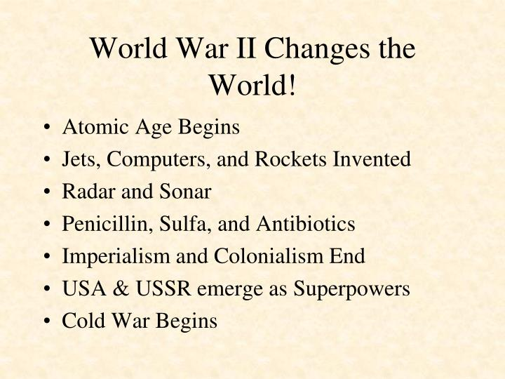 World War II Changes the World!
