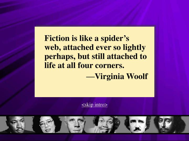 Fiction is like a spider's web, attached ever so lightly perhaps, but still attached to life at al...