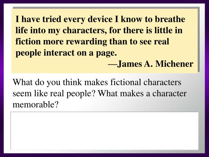 What do you think makes fictional characters seem like real people? What makes a character memorable?
