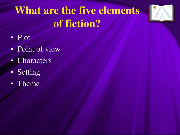 What are the five elements of fiction?