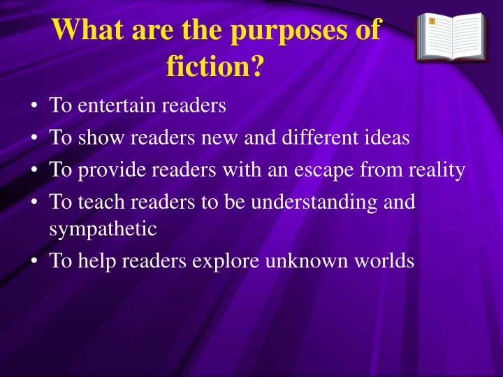 What are the purposes of fiction?