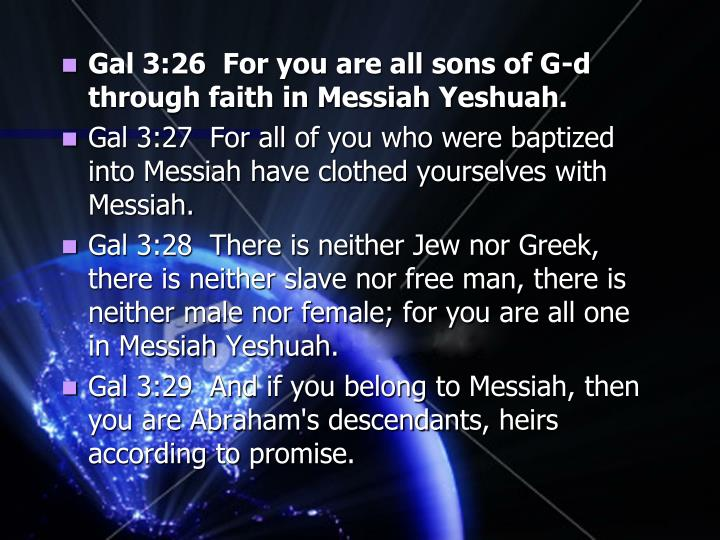 Gal 3:26  For you are all sons of G-d through faith in Messiah
