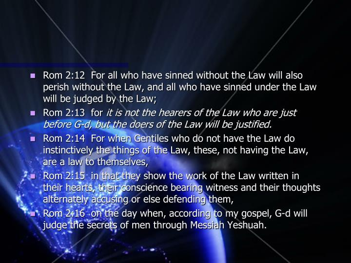 Rom 2:12  For all who have sinned without the Law will also perish without the Law, and all who have sinned under the Law will be judged by the Law;