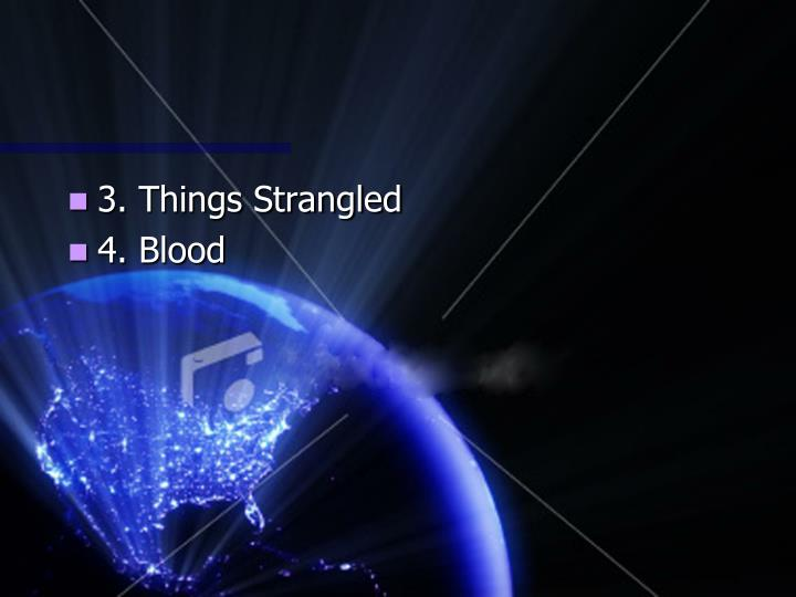 3. Things Strangled