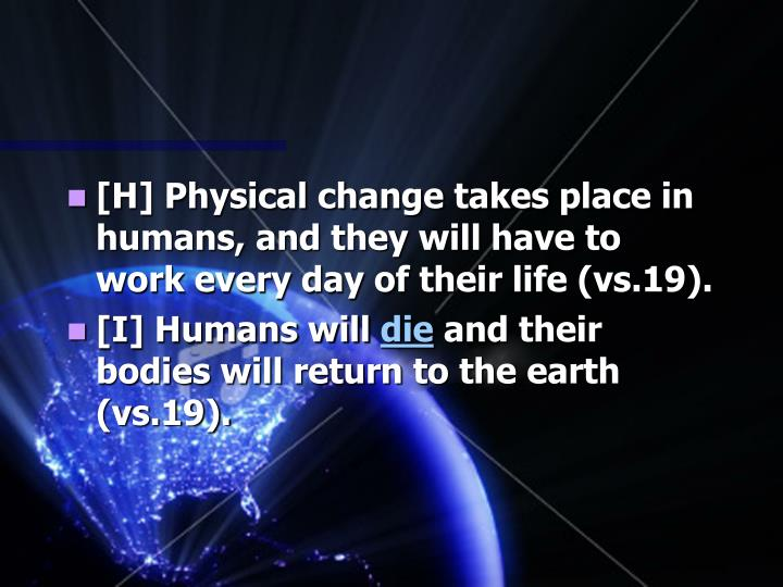 [H] Physical change takes place in humans, and they will have to work every day of their life (vs.19).