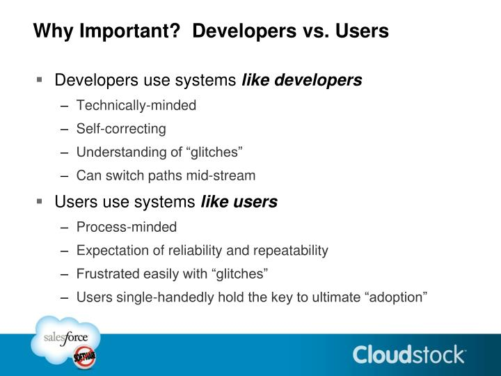 Why Important?  Developers vs. Users